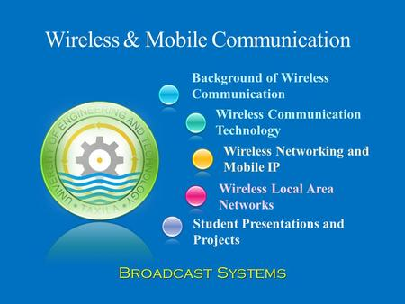 Background of Wireless Communication Student Presentations and Projects Wireless Communication Technology Wireless Networking and Mobile IP Wireless Local.
