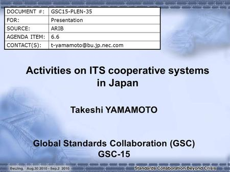 DOCUMENT #:GSC15-PLEN-35 FOR:Presentation SOURCE:ARIB AGENDA ITEM:6.6 Activities on ITS cooperative systems in Japan.