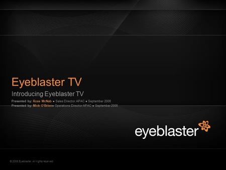 © 2008 Eyeblaster. All rights reserved Eyeblaster TV Introducing Eyeblaster TV EB Orange 246/137/51 EB Green 52/70/13 EB Gray 161/161/161 EB Yellow 255/200/40.