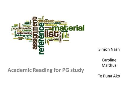 Simon Nash Caroline Malthus Te Puna Ako Academic Reading for PG study.