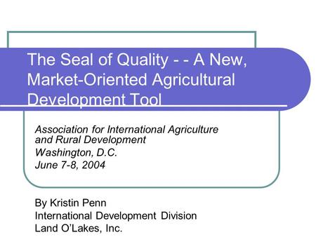 The Seal of Quality - - A New, Market-Oriented Agricultural Development Tool Association for International Agriculture and Rural Development Washington,