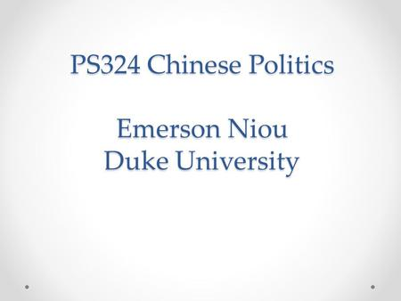 PS324 Chinese Politics Emerson Niou Duke University.