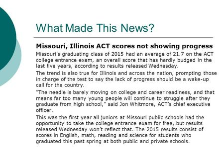What Made This News? Missouri, Illinois ACT scores not showing progress Missouri's graduating class of 2015 had an average of 21.7 on the ACT college entrance.