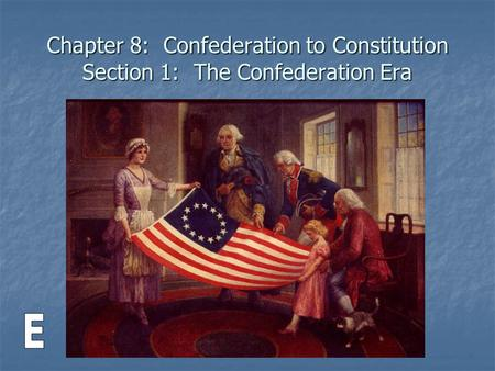 Chapter 8: Confederation to Constitution Section 1: The Confederation Era.