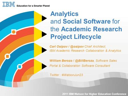1 Analytics and Social Software for the Academic Research Project Lifecycle Carl Osipov Chief Architect, IBM Academic Research Collaboration.