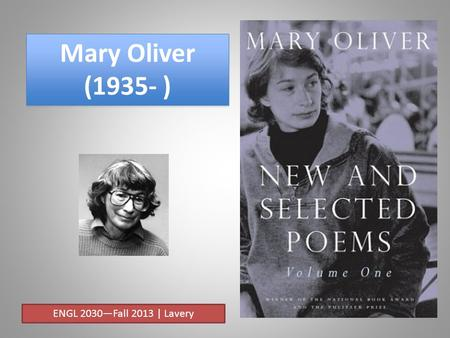 Mary Oliver (1935- ) ENGL 2030—Fall 2013 | Lavery.