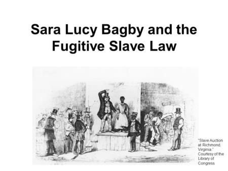 "Sara Lucy Bagby and the Fugitive Slave Law ""Slave Auction at Richmond, Virginia."" Courtesy of the Library of Congress."