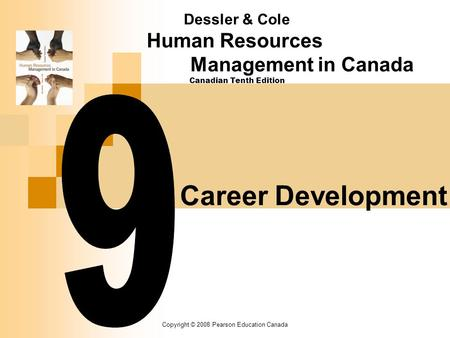 Copyright © 2008 Pearson Education Canada Career Development Dessler & Cole Human Resources Management in Canada Canadian Tenth Edition.