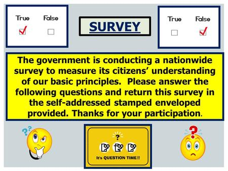 SURVEY The government is conducting a nationwide survey to measure its citizens' understanding of our basic principles. Please answer the following questions.