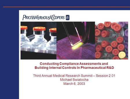 Conducting Compliance Assessments and Building Internal Controls In Pharmaceutical R&D Third Annual Medical Research Summit – Session 2.01 Michael Swiatocha.