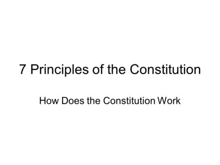 7 Principles of the Constitution How Does the Constitution Work.