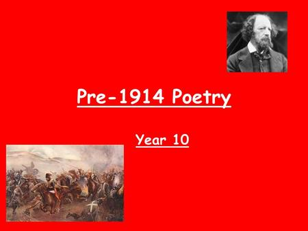 Pre-1914 Poetry Year 10. How would you react if one of your relatives was killed fighting in a war?