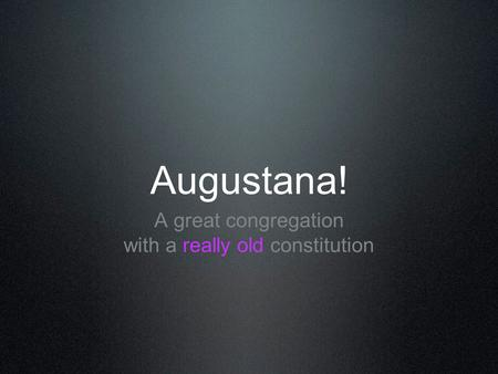Augustana! A great congregation with a really old constitution.