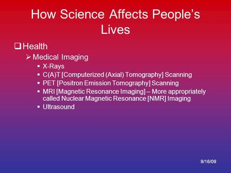 How Science Affects People's Lives  Health  Medical Imaging  X-Rays  C(A)T [Computerized (Axial) Tomography] Scanning  PET [Positron Emission Tomography]