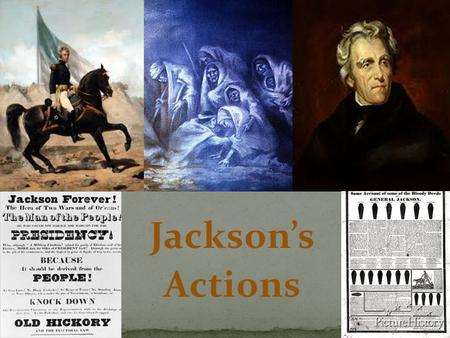 Jackson's Actions. Indian Removal Nullification Crisis Bank War.