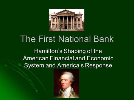 The First National Bank Hamilton's Shaping of the American Financial and Economic System and America's Response.