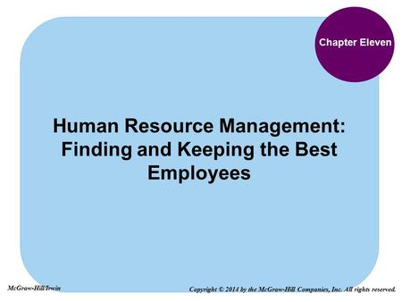 Chapter Eleven Human Resource Management: Finding and Keeping the Best Employees Copyright © 2014 by the McGraw-Hill Companies, Inc. All rights reserved.