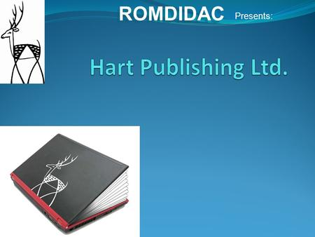 ROMDIDAC Presents:. Hart Publishing eBook Collections for Libraries Did you know that almost 600 of our titles are now available in e-Book format and.