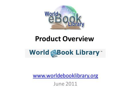 Product Overview www.worldebooklibrary.org June 2011.