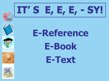 E-Reference E-Book E-Text IT' S E, E, E, - SY!. E-Reference E-Book E-Text Virtual Reference Books Gale Facts on File ABC-CLIO Downloadable ebooks for.