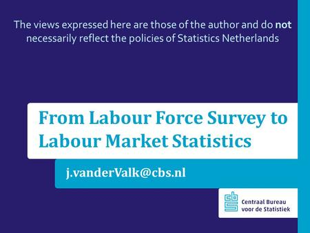 From Labour Force Survey to Labour Market Statistics The views expressed here are those of the author and do not necessarily reflect.