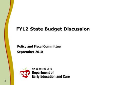 0 FY12 State Budget Discussion Policy and Fiscal Committee September 2010.