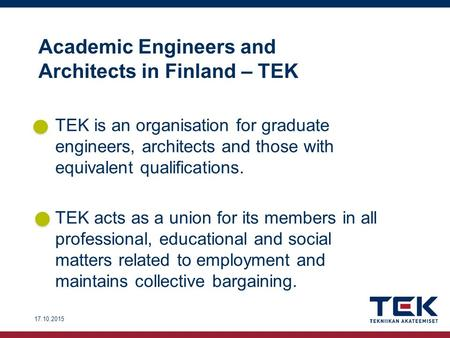Academic Engineers and Architects in Finland – TEK –TEK is an organisation for graduate engineers, architects and those with equivalent qualifications.