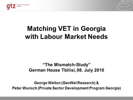 "17.10.2015 Seite 1 Seite 1 17.10.2015 Seite 1 Matching VET in Georgia with Labour Market Needs ""The Mismatch-Study"" German House Tbilisi, 08. July 2010."