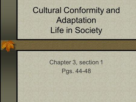 Cultural Conformity and Adaptation Life in Society Chapter 3, section 1 Pgs. 44-48.