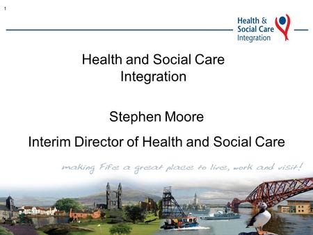 1 Health and Social Care Integration Stephen Moore Interim Director of Health and Social Care.