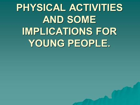 LESSON 4 – NEW PART OF SYLLABUS LIFE- LONG INVOLVEMENT IN PHYSICAL ACTIVITIES AND SOME IMPLICATIONS FOR YOUNG PEOPLE.