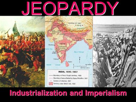 JEOPARDY Industrialization and Imperialism Categories 100 200 300 400 500 100 200 300 400 500 100 200 300 400 500 100 200 300 400 500 100 200 300 400.
