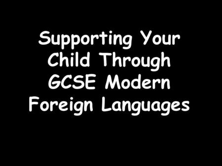 Supporting Your Child Through GCSE Modern Foreign Languages.
