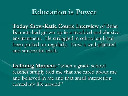 Education is Power Today Show-Katie Couric Interview of Brian Bennett-had grown up in a troubled and abusive environment. He struggled in school and had.