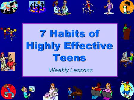 7 Habits of Highly Effective Teens Weekly Lessons.