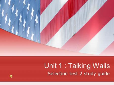 Unit 1 : Talking Walls Selection test 2 study guide.