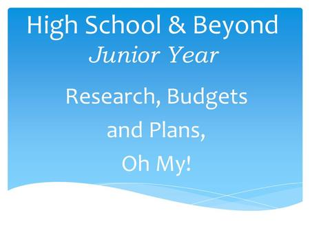 High School & Beyond Junior Year Research, Budgets and Plans, Oh My!