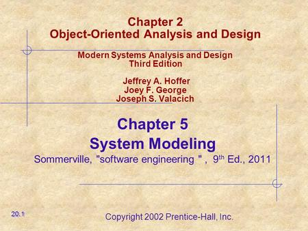 Copyright 2002 Prentice-Hall, Inc. Chapter 2 Object-Oriented Analysis and Design Modern Systems Analysis and Design Third Edition Jeffrey A. Hoffer Joey.
