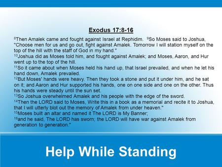 Exodus 17:8-16 8 Then Amalek came and fought against Israel at Rephidim. 9 So Moses said to Joshua, Choose men for us and go out, fight against Amalek.