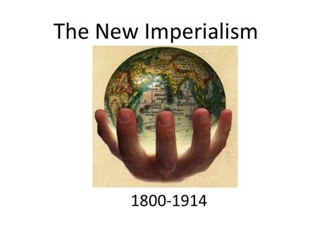 The New Imperialism 1800-1914. Industrial Revolution The Industrial Revolution had strengthened Western Powers and given them confidence. This led to.