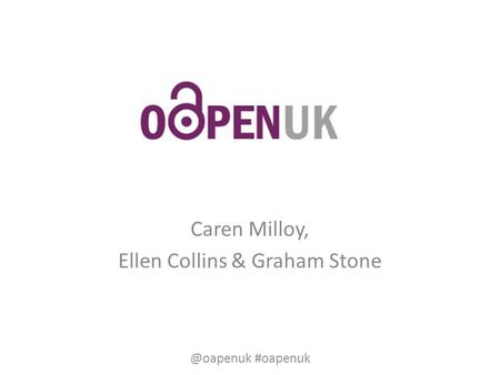 Caren Milloy, Ellen Collins & Graham #oapenuk.