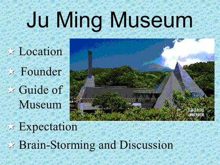 Ju Ming Museum Location Founder Guide of Museum Expectation Brain-Storming and Discussion.