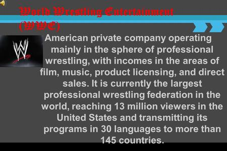 World Wrestling Entertainment (WWE) American private company operating mainly in the sphere of professional wrestling, with incomes in the areas of film,