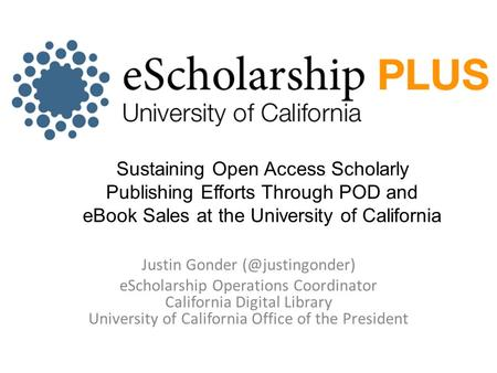 Justin Gonder eScholarship Operations Coordinator California Digital Library University of California Office of the President Sustaining.
