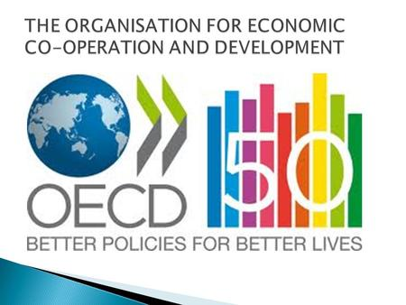  The mission of the OECD is to promote policies that will improve the economic and social well- being of people around the world.  The OECD provides.