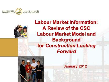 Labour Market Information: A Review of the CSC Labour Market Model and Background for Construction Looking Forward January 2012.