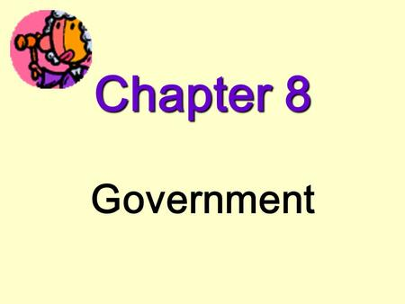 Chapter 8 Government. Lesson 1 Vocabulary 1.authority – the right given to leaders to give orders, make decisions, and take action for a community 2.government.