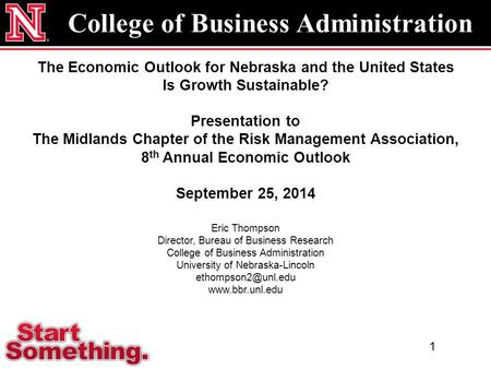 College of Business Administration The Economic Outlook for Nebraska and the United States Is Growth Sustainable? Presentation to The Midlands Chapter.
