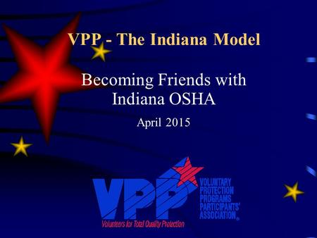VPP - The Indiana Model Becoming Friends with Indiana OSHA April 2015.