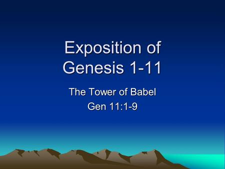 Exposition of Genesis 1-11 The Tower of Babel Gen 11:1-9.